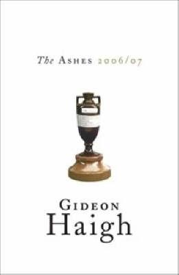 Ashes 2006-2007 by Gideon Haigh