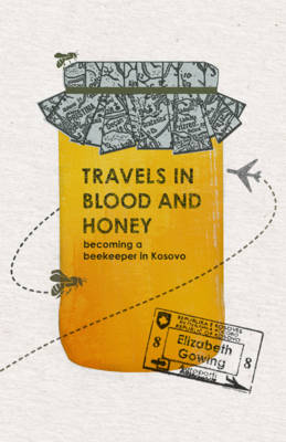 Travels Through Blood and Honey by Elizabeth Gowing
