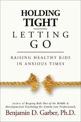 Holding Tight-Letting Go by Benjamin D. Garber