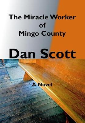 The Miracle Worker of Mingo County by Dan Scott
