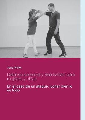 Defensa personal y Asertividad para mujeres y ninas: En el caso de un ataque, luchar bien lo es todo by Jens Muller