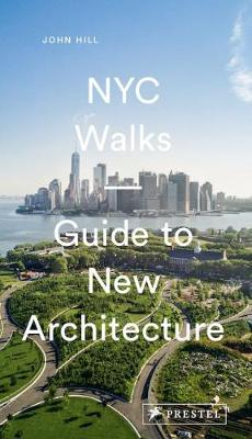 NYC Walks: Guide to New Architecture by John Hill