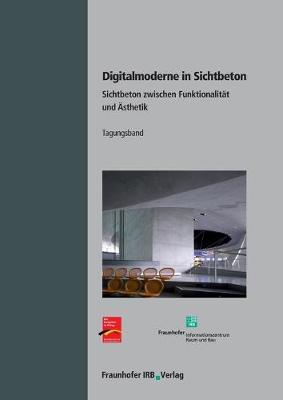 Digitalmoderne in Sichtbeton.: Sichtbeton zwischen Funktionalitat und AEsthetik. by Ludger Lohaus