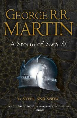 A A Storm of Swords: Part 1 Steel and Snow (A Song of Ice and Fire, Book 3) A Storm of Swords: Part 1 Steel and Snow Steel and Snow Pt. 1 by George R. R. Martin
