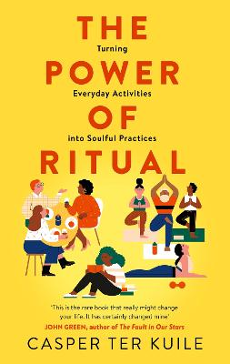 The Power of Ritual: Turning Everyday Activities into Soulful Practices by Casper Ter Kuile