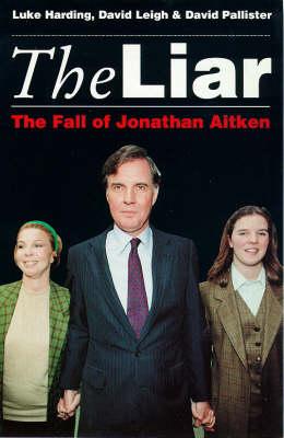 The Liar: Fall of Jonathan Aitken by Luke Harding