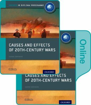Causes and Effects of 20th Century Wars: IB History Print and Online Pack: Oxford IB Diploma Programme by David Smith