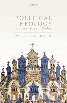 Political Theology of International Order by William Bain