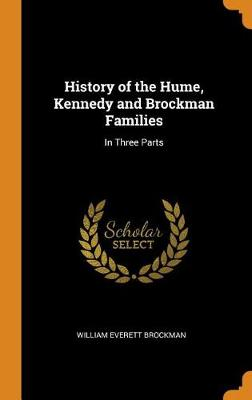 History of the Hume, Kennedy and Brockman Families: In Three Parts book