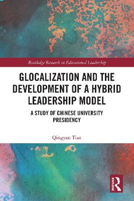 Glocalization and the Development of a Hybrid Leadership Model: A Study of Chinese University Presidency book