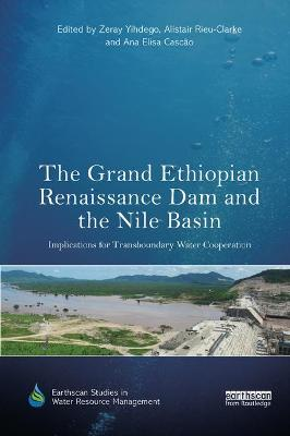The Grand Ethiopian Renaissance Dam and the Nile Basin: Implications for Transboundary Water Cooperation book