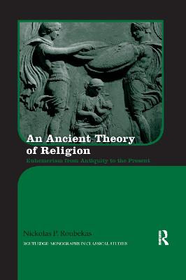 An Ancient Theory of Religion: Euhemerism from Antiquity to the Present book