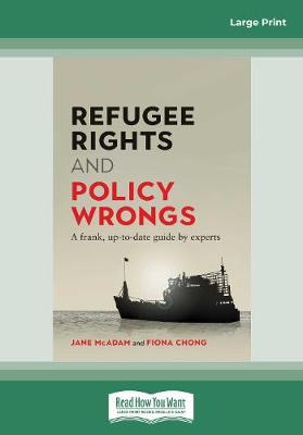 Refugee Rights and Policy Wrongs: A frank, up-to-date guide by experts by Jane McAdam and Fiona Chong