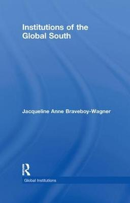 Institutions of the Global South by Jacqueline Anne Braveboy-Wagner