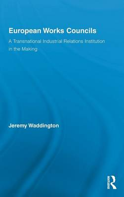 European Works Councils and Industrial Relations by Jeremy Waddington
