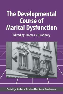The Developmental Course of Marital Dysfunction by Thomas N. Bradbury