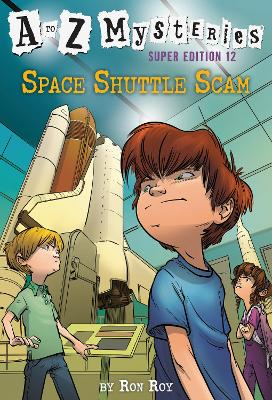 A to Z Mysteries Super Edition #12: Space Shuttle Scam by Ron Roy