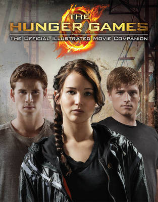 Hunger Games Official Illustrated Movie Companion by Scholastic