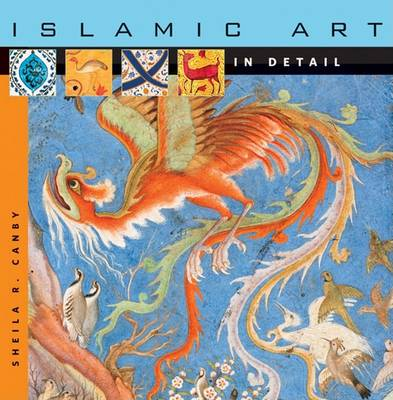Islamic Art in Detail by Sheila R. Canby