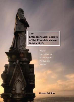 Entrepreneurial Society of the Rhondda Valleys, 1840-1920 by Richard Griffiths