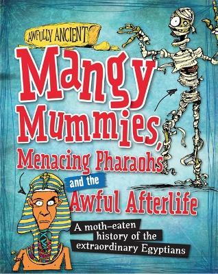 Awfully Ancient: Mangy Mummies, Menacing Pharoahs and Awful Afterlife by Tom Morgan-Jones