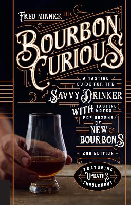 Bourbon Curious: A Tasting Guide for the Savvy Drinker with Tasting Notes for Dozens of New Bourbons by Fred Minnick
