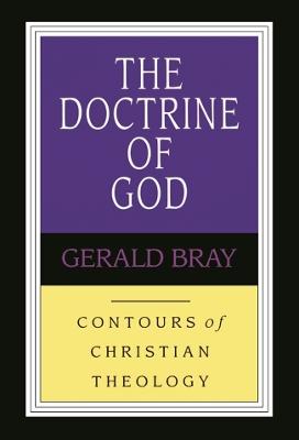 Doctrine of God by Gerald L. Bray