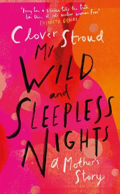 My Wild and Sleepless Nights: THE SUNDAY TIMES BESTSELLER by Clover Stroud