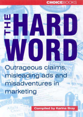 The Hard World: Outrageous Claims, Misleading Ads and Misadventure in Marketing by Choise Books