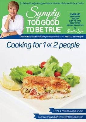 Symply Too Good To Be True Cooking for 1 or 2 People by Annette Sym