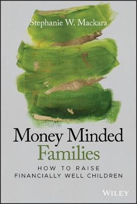 Money Minded Families: How to Raise Financially Well Children by Stephanie W. Mackara