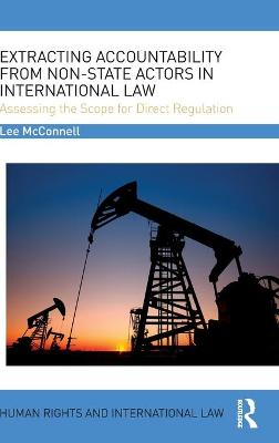 Extracting Accountability from Non-State Actors in International Law by Lee James McConnell