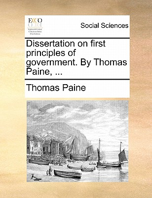 Dissertation on First Principles of Government. by Thomas Paine, by Thomas Paine