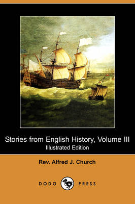 Stories from English History, Volume III (Illustrated Edition) (Dodo Press) by Rev Alfred J Church