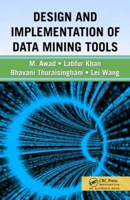 Design and Implementation of Data Mining Tools by Bhavani Thuraisingham