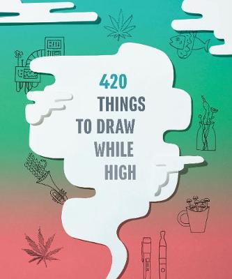 420 Things to Draw While High by Chronicle Books