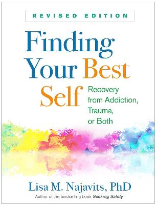 Finding Your Best Self: Recovery from Addiction, Trauma, or Both by Lisa M. Najavits