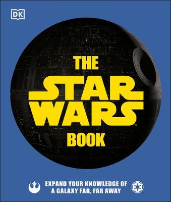 The Star Wars Book: Expand your knowledge of a galaxy far, far away by Cole Horton