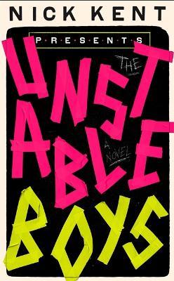The Unstable Boys: A Novel by Nick Kent