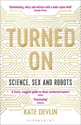 Turned On: Science, Sex and Robots by Kate Devlin