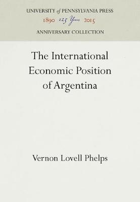 The International Economic Position of Argentina by Vernon Lovell Phelps