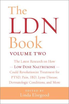 The The LDN Book Volume Two: The Latest Research on How Low Dose Naltrexone Could Revolutionize Treatment for PTSD, Pain, IBD, Lyme Disease, Dermatologic Conditions, and More by Linda Elsegood