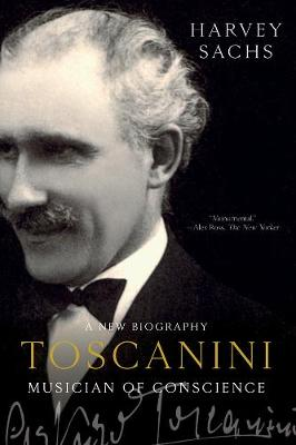 Toscanini: Musician of Conscience by Harvey Sachs