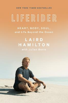 Liferider: Heart, Body, Soul, and Life Beyond the Ocean by Laird Hamilton