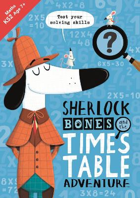 Sherlock Bones and the Times Table Adventure: A KS2 home learning resource by Kirstin Swanson