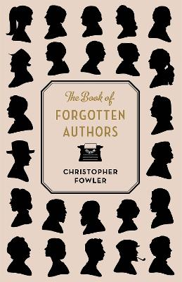 The Book of Forgotten Authors by Christopher Fowler