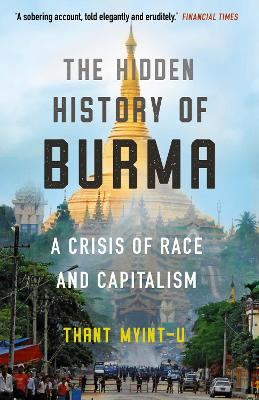 The Hidden History of Burma: A Crisis of Race and Capitalism by Thant Myint-U