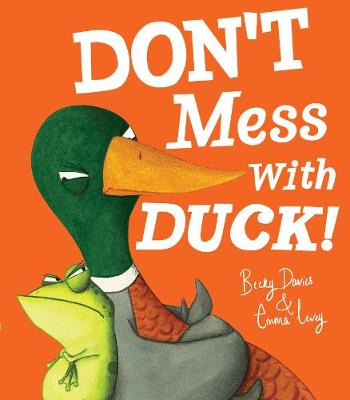Don't Mess With Duck! by Becky Davies