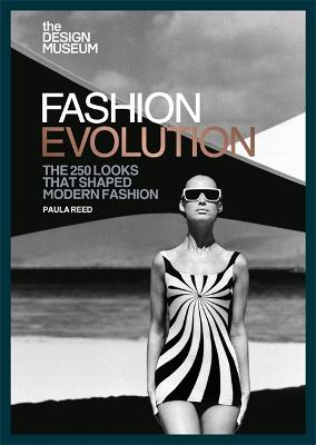 The Design Museum - Fashion Evolution: The 250 looks that shaped modern fashion by Design Museum Enterprise Limited