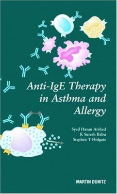 Anti-IgE Therapy in Asthma and Allergy by S. Hasan Arshad